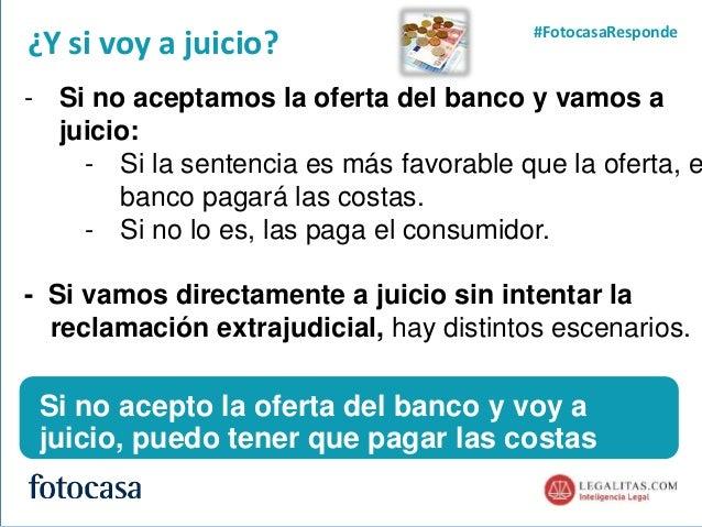 7 ¿Y si voy a juicio? #FotocasaResponde - Si no aceptamos la oferta del banco y vamos a juicio: - Si la sentencia es más f...