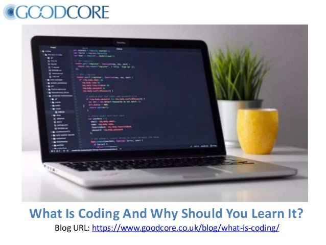What Is Coding And Why Should You Learn It? Blog URL: https://www.goodcore.co.uk/blog/what-is-coding/