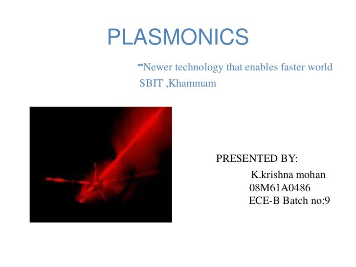 PLASMONICS  -Newer technology that enables faster world      SBIT ,Khammam                     PRESENTED BY:              ...