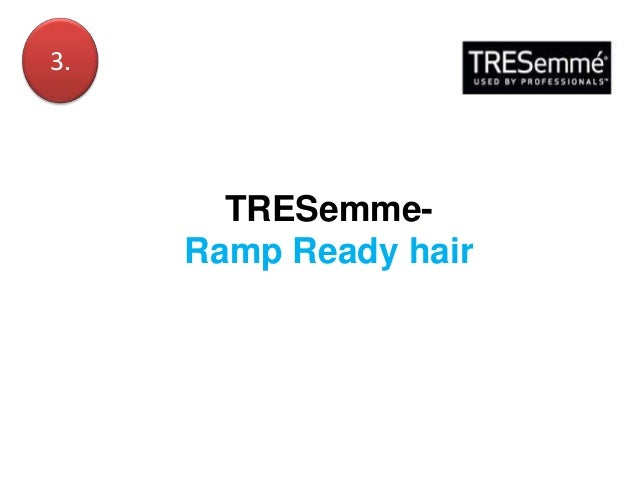 Ramp Ready hair by TRESemme To strenghthen its position in the premium hair care segment, TRESemmé India is being seen acr...