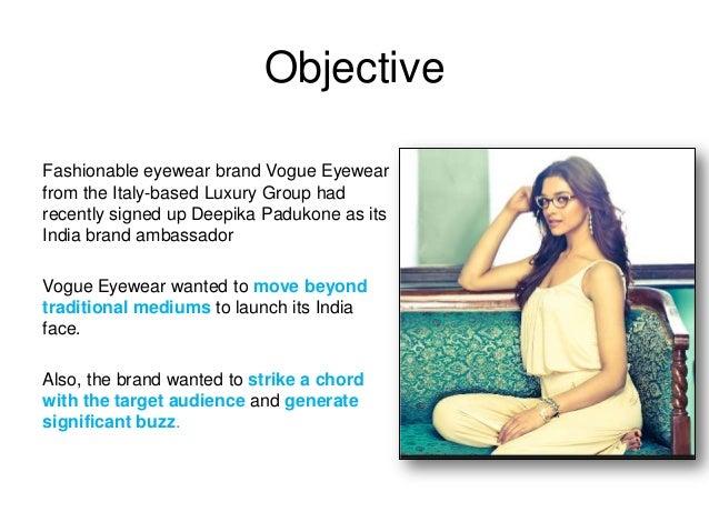 Objective Fashionable eyewear brand Vogue Eyewear from the Italy-based Luxury Group had recently signed up Deepika Padukon...