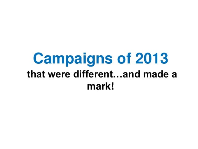 Campaigns of 2013 that were different…and made a mark!