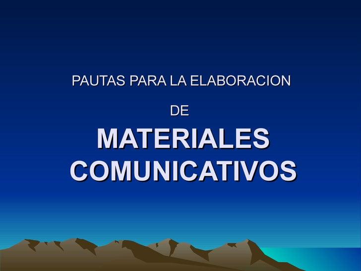PAUTAS PARA LA ELABORACION  DE   MATERIALES COMUNICATIVOS