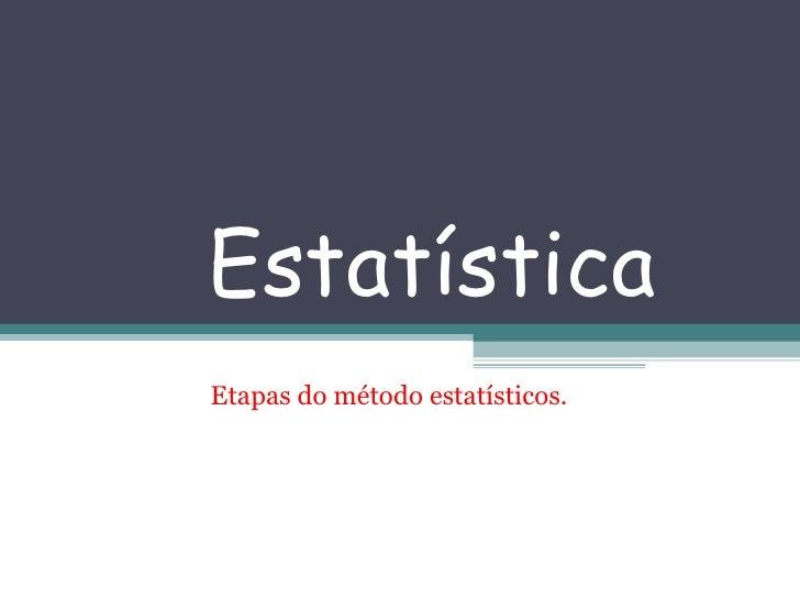 Estatística Etapas do método estatísticos.