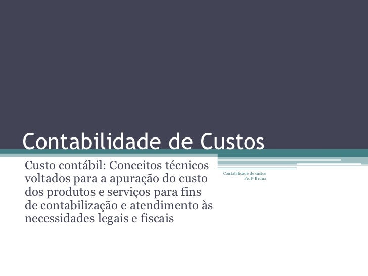 Contabilidade de CustosCusto contábil: Conceitos técnicosvoltados para a apuração do custo                                ...