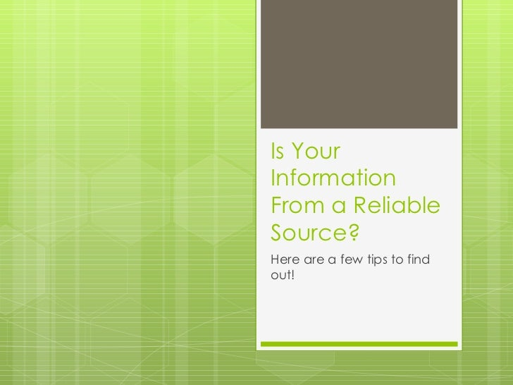 Is Your Information From a Reliable Source? Here are a few tips to find out!