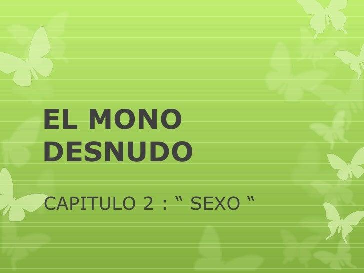 "EL MONODESNUDOCAPITULO 2 : "" SEXO """