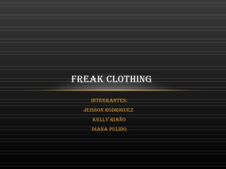 FREAK CLOTHING    INTEGRANTES:  JEISSON RODRIGUEZ     KELLY RIAÑO    DIANA PULIDO