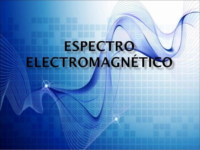   Los primeros tipos de radiación    electromagnética conocidos fueron la luz    y las radiaciones infrarroja y ultravio...