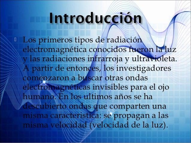    Se denomina espectro electromagnético    al amplio conjunto de ondas que se    agrupan ordenadamente, de acuerdo a su ...