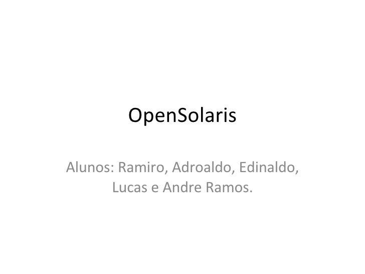 OpenSolaris Alunos: Ramiro, Adroaldo, Edinaldo, Lucas e Andre Ramos.