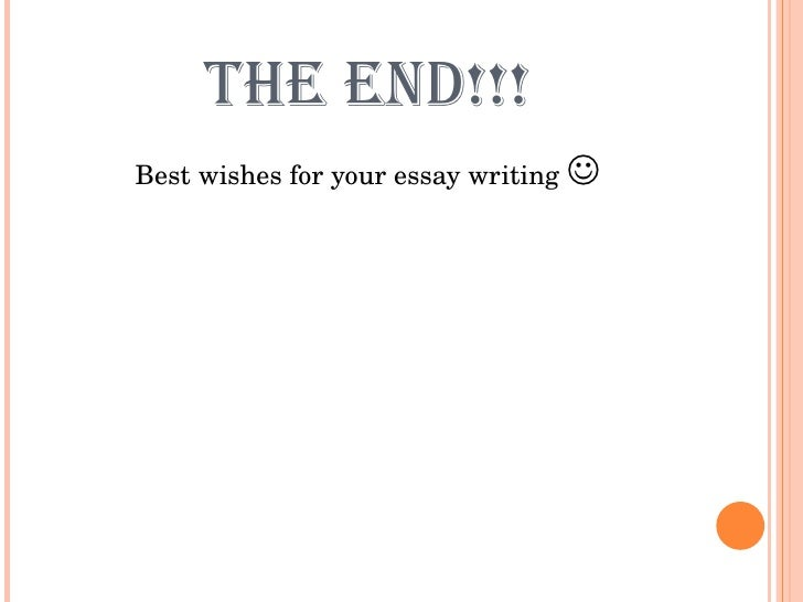 how to write a good essay   10 the end