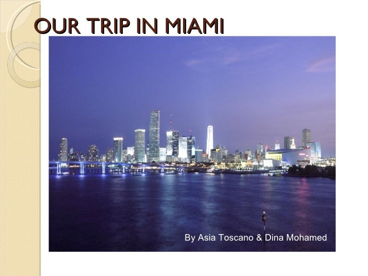 By Asia Toscano & Dina Mohamed OUR TRIP IN MIAMI