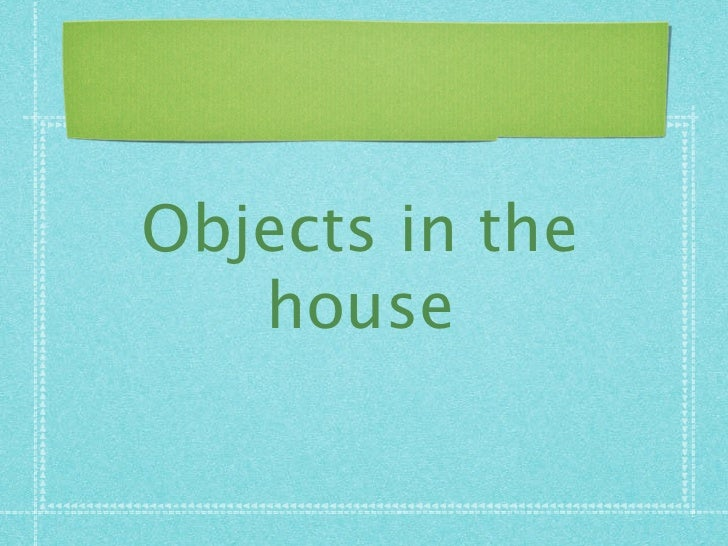 Objects in the    house