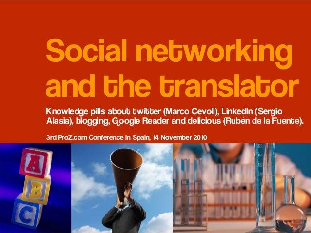 Social networking and the translator Knowledge pills about twitter (Marco Cevoli), LinkedIn (Sergio Alasia), blogging, Goo...