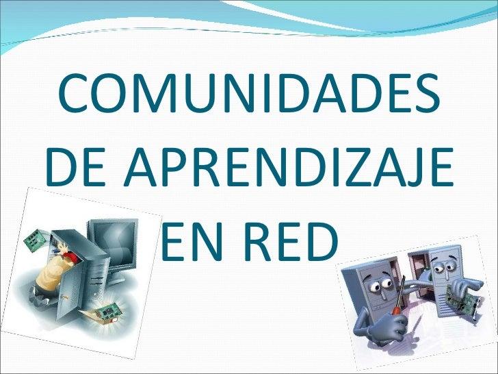 COMUNIDADES DE APRENDIZAJE EN RED