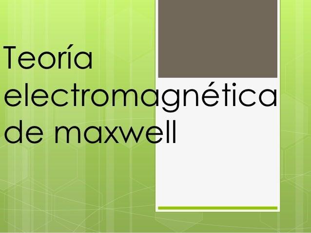 Teoríaelectromagnéticade maxwell