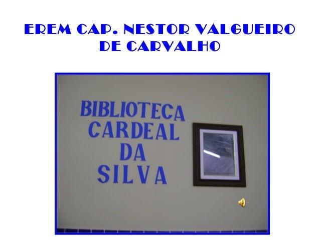 EREM CAP. NESTOR VALGUEIRO       DE CARVALHO