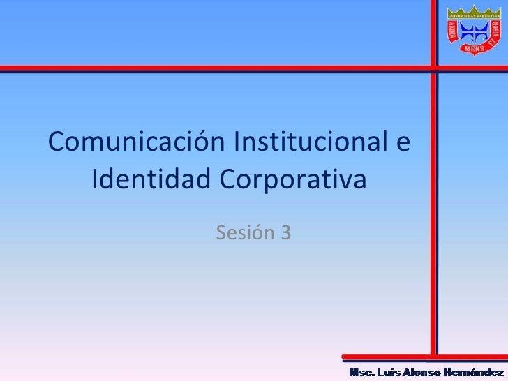 Comunicación Institucional e Identidad Corporativa Sesión 3