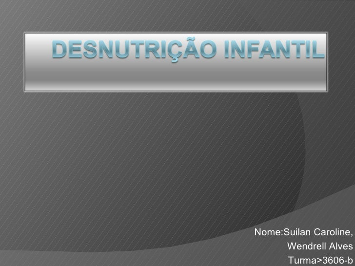 Nome:Suilan Caroline, Wendrell Alves Turma>3606-b