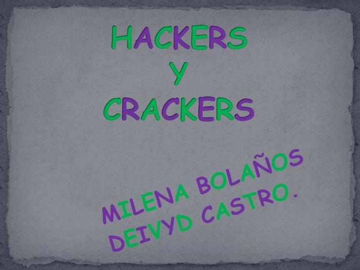 HACKERSYCRACKERS<br />MILENA BOLAÑOS<br />DEIVYD CASTRO.<br />