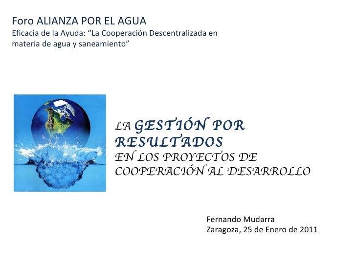 """Foro ALIANZA POR EL AGUA Eficacia de la Ayuda: """"La Cooperación Descentralizada en materia de agua y saneamiento"""" LA  GESTI..."""