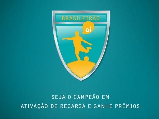 BRASILEIRÃO OICampanha de VendasPeríodo: Junho a Agosto de 20131. Objetivo: Aumentar o faturamento de recarga dos distribu...