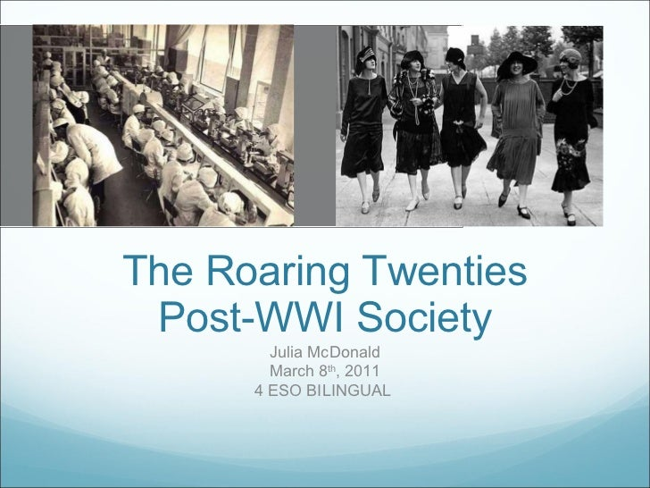 The Roaring Twenties Post-WWI Society Julia McDonald March 8 th , 2011 4 ESO BILINGUAL
