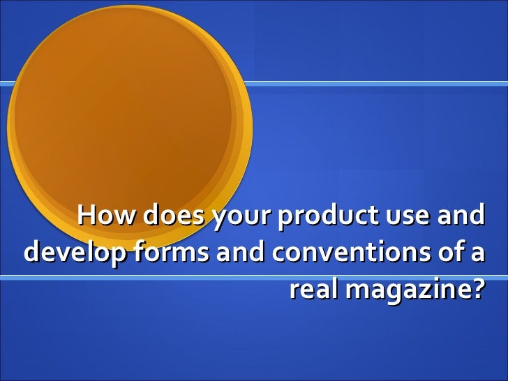 How does your product use and develop forms and conventions of a real magazine?