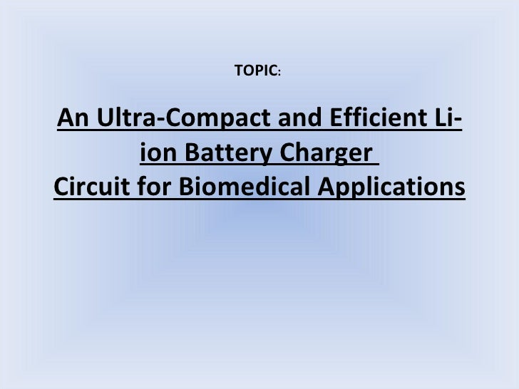 An Ultra-Compact and Efficient Li-ion Battery Charger  Circuit for Biomedical Applications TOPIC :