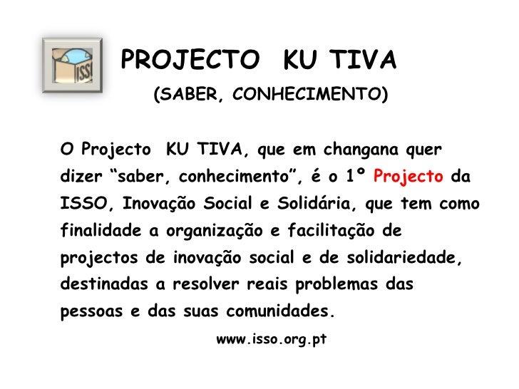 """PROJECTO  KU TIVA   (SABER, CONHECIMENTO) O Projecto  KU TIVA, que em changana quer dizer """"saber, conhecimento"""", é o 1º  P..."""