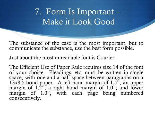 7. Form Is Important –  Make it Look Good  The substance of the case is the most important, but to  communicate the substa...