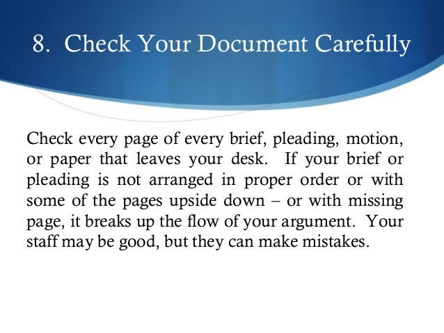 8. Check Your Document Carefully  Check every page of every brief, pleading, motion,  or paper that leaves your desk. If y...