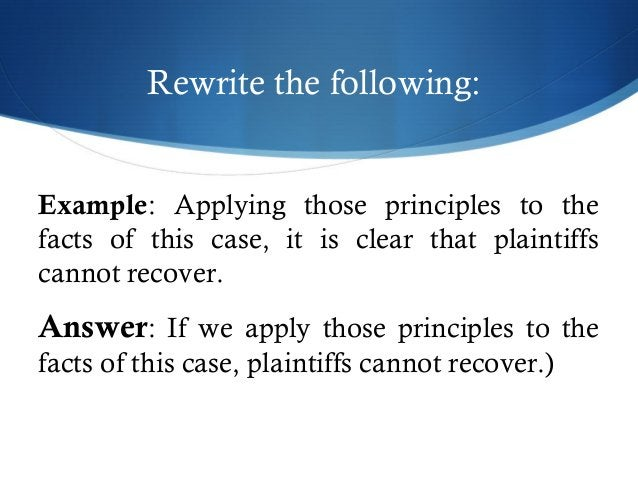 Rewrite the following:  Example: Applying those principles to the  facts of this case, it is clear that plaintiffs  cannot...