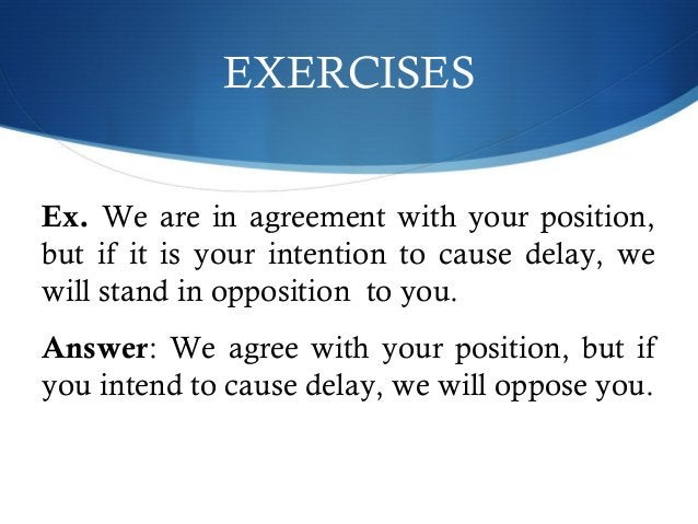 EXERCISES  Ex. We are in agreement with your position,  but if it is your intention to cause delay, we  will stand in oppo...