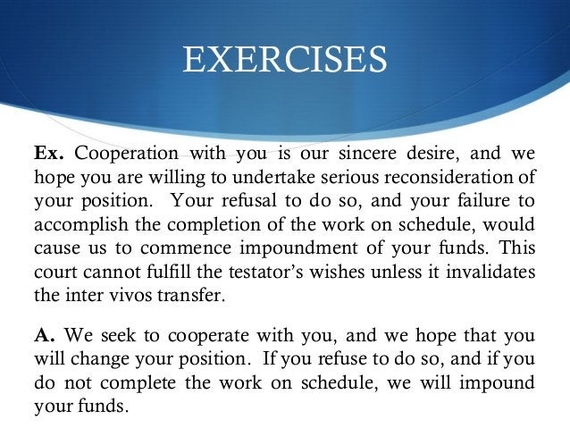 EXERCISES  Ex. Cooperation with you is our sincere desire, and we  hope you are willing to undertake serious reconsiderati...