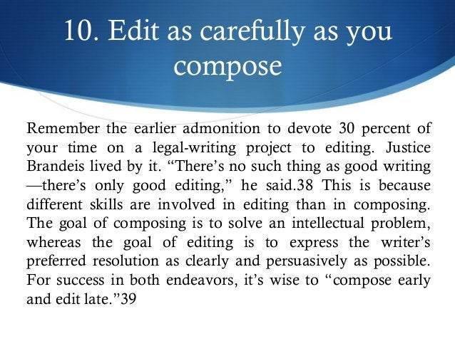 10. Edit as carefully as you  compose  Remember the earlier admonition to devote 30 percent of  your time on a legal-writi...