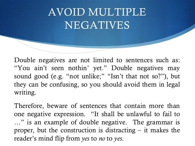 """AVOID MULTIPLE  NEGATIVES  Double negatives are not limited to sentences such as:  """"You ain't seen nothin' yet."""" Double ne..."""
