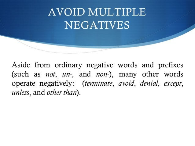 AVOID MULTIPLE  NEGATIVES  Aside from ordinary negative words and prefixes  (such as not, un-, and non-), many other words...