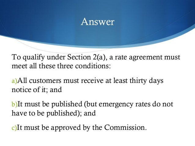 Answer  To qualify under Section 2(a), a rate agreement must  meet all these three conditions:  a)All customers must recei...