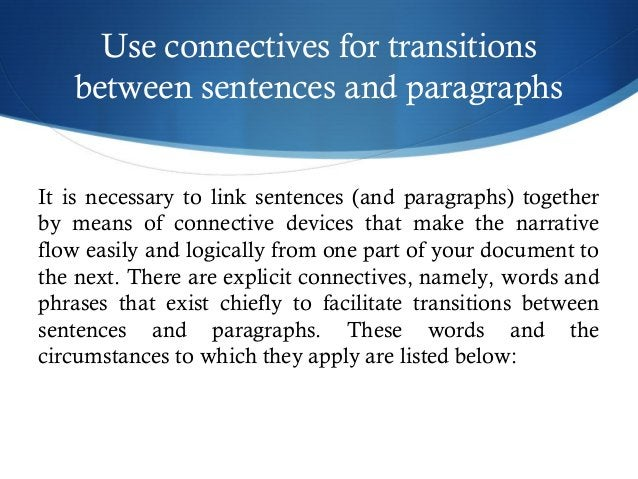 Use connectives for transitions  between sentences and paragraphs  It is necessary to link sentences (and paragraphs) toge...