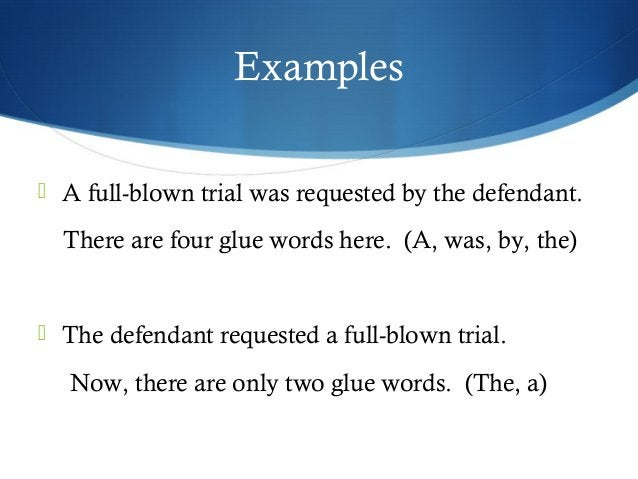 Examples   A full-blown trial was requested by the defendant.  There are four glue words here. (A, was, by, the)   The d...