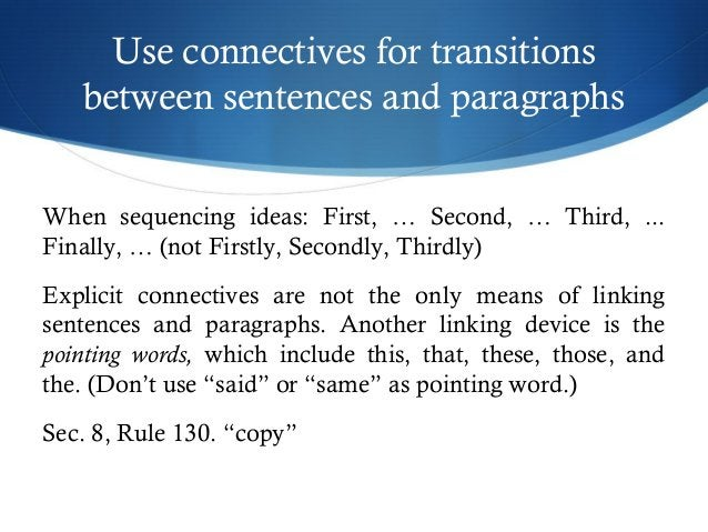 Use connectives for transitions  between sentences and paragraphs  When sequencing ideas: First, … Second, … Third, ...  F...