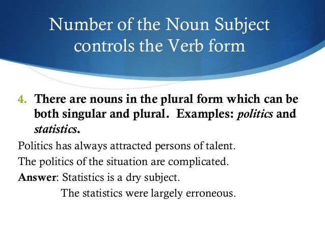 Number of the Noun Subject  controls the Verb form  4. There are nouns in the plural form which can be  both singular and ...