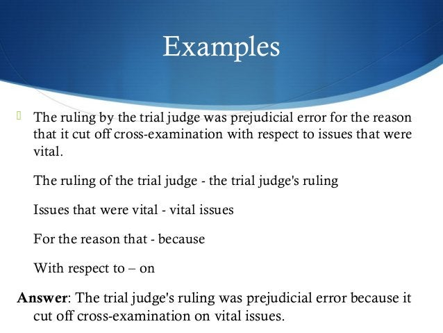 Examples   The ruling by the trial judge was prejudicial error for the reason  that it cut off cross-examination with res...