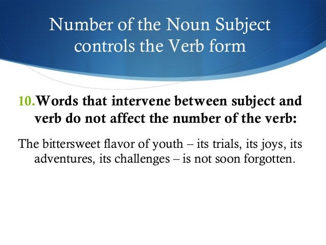 Number of the Noun Subject  controls the Verb form  10.Words that intervene between subject and  verb do not affect the nu...