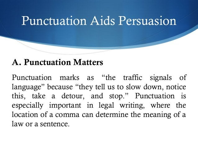 """Punctuation Aids Persuasion  A. Punctuation Matters  Punctuation marks as """"the traffic signals of  language"""" because """"they..."""