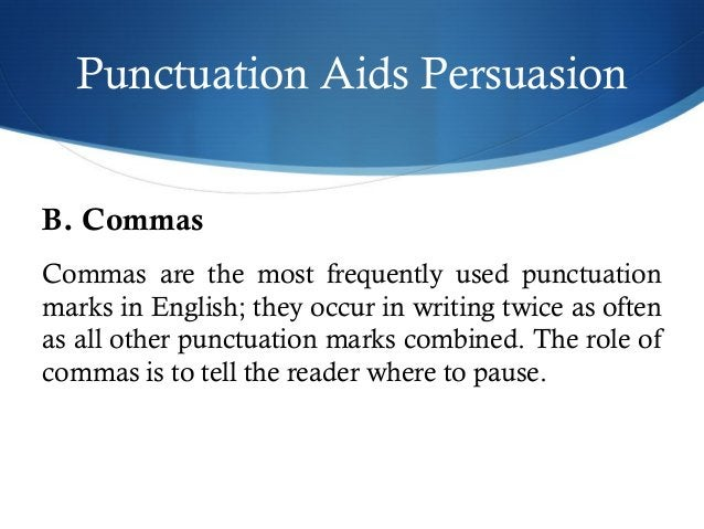 Punctuation Aids Persuasion  B. Commas  Commas are the most frequently used punctuation  marks in English; they occur in w...