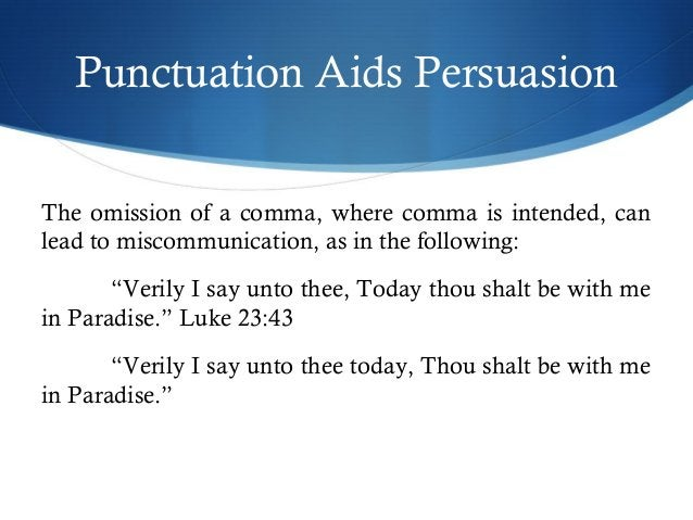 Punctuation Aids Persuasion  The omission of a comma, where comma is intended, can  lead to miscommunication, as in the fo...
