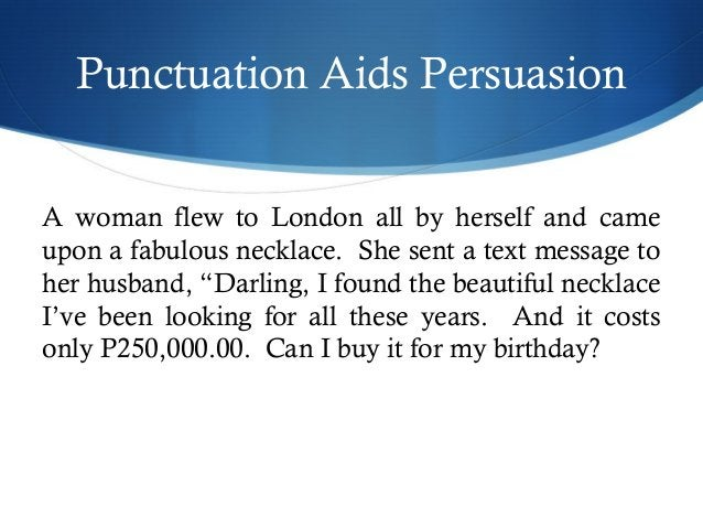 Punctuation Aids Persuasion  A woman flew to London all by herself and came  upon a fabulous necklace. She sent a text mes...